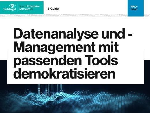 E-Guide Datenanalyse und -Management mit passenden Tools demokratisieren
