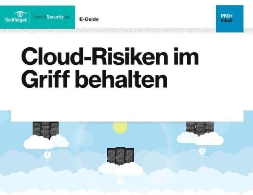 Kostenloser E-Guide: Cloud-Risiken im Griff behalten
