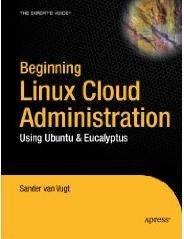 Beginning Linux Cloud Administration: Using Ubuntu & Eucalyptus