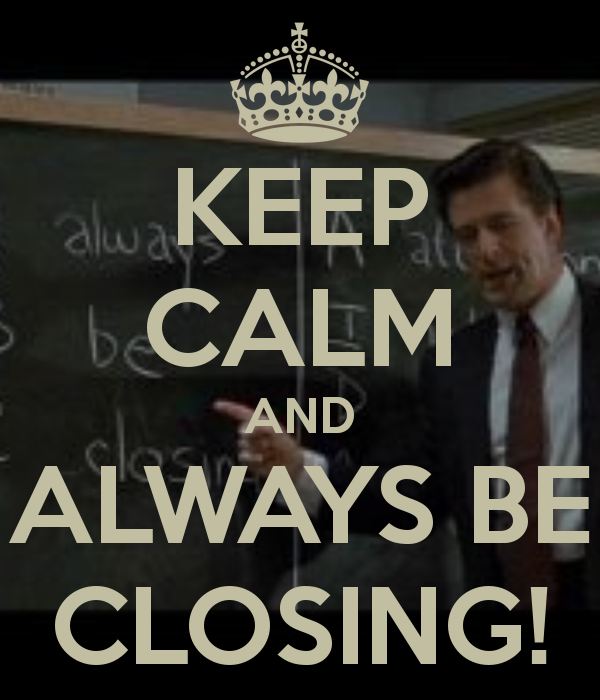 keep-calm-and-always-be-closing-11