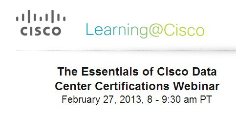 Learn more about the CCNA, CCNP, and CCIE Data Center certs at this webinar.
