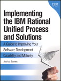 Implementing the IBM Rational Unified Process and Solutions: A  lead to Improving Your Software development Capability and Maturity