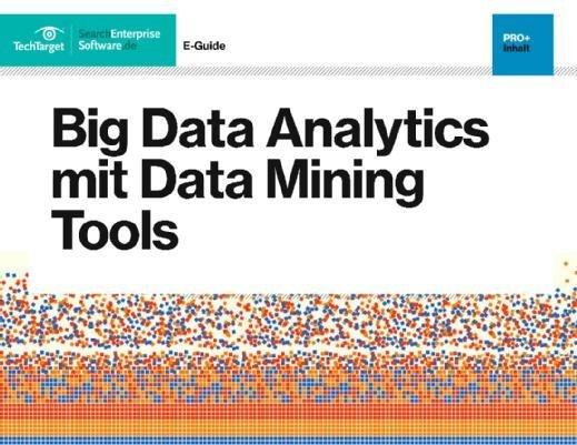 E-Guide Big Data Analytics mit Data Mining Tools