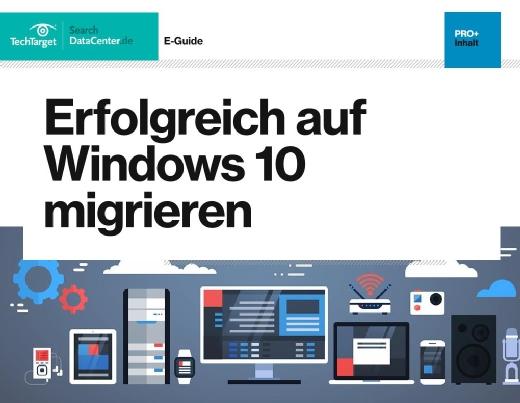 Kostenloser E-Guide: Erfolgreich auf Windows 10 migrieren