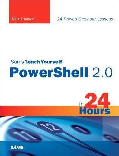 Teach Yourself PowerShell 2.0 in 24 Hours
