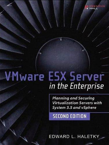 VMware ESX and ESXi in the Enterprise: Deployment of Virtualization Servers (2nd edition)