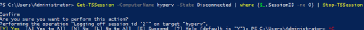 Get-TSSession -ComputerName HYPERV -State Disconnected   where {$_.SessionID -ne 0}   Stop-TSSession