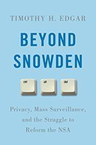 Beyond Snowden: Privacy, Mass Surveillance, and the Struggle to Reform the NSA, by Timothy H. Edgar