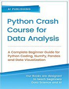 Python Crash Course for Data Analysis: A Complete Beginner Guide for Python Coding, NumPy, Pandas and Data Visualization